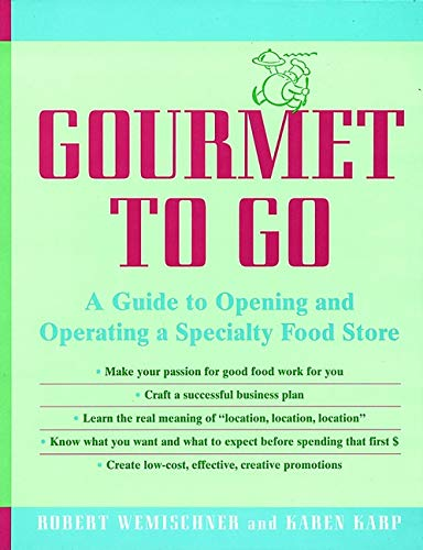 9780471139393: Gourmet to Go: A Guide to Opening and Operating a Specialty Food Store