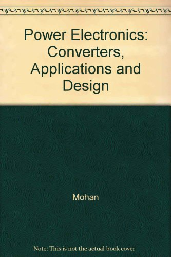 Power Electronics: Converters, Applications and Design: Mohan, Ned; etc.