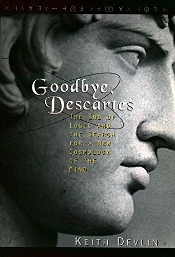 9780471142164: Goodbye, Descartes: The End of Logic and the Search for a New Cosmology of the Mind
