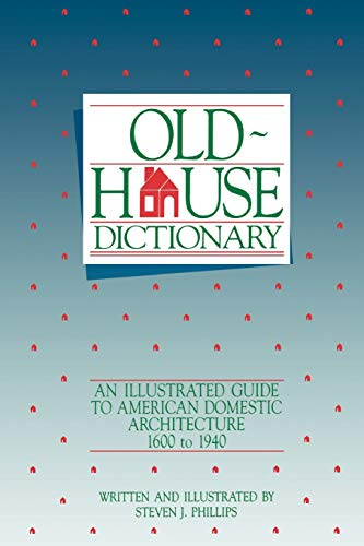 9780471144076: Old-House Dictionary: An Illustrated Guide to American Domestic Architecture (1600-1940)