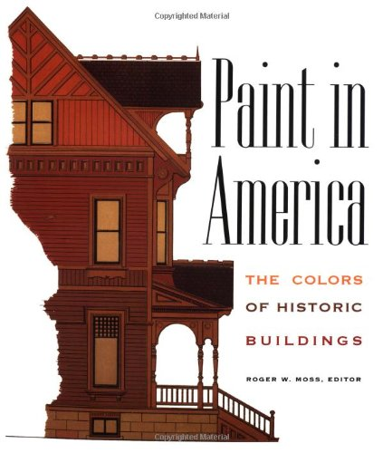 Paint in America: The Colors of Historic: Roger W. Moss