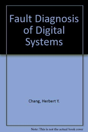 Fault Diagnosis of Digital Systems: Herbert Y. Chang, Eric Manning, and Gernot Metze.