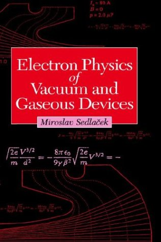 Electron Physics of Vacuum and Gaseous Devices: Sedlacek, Miroslav