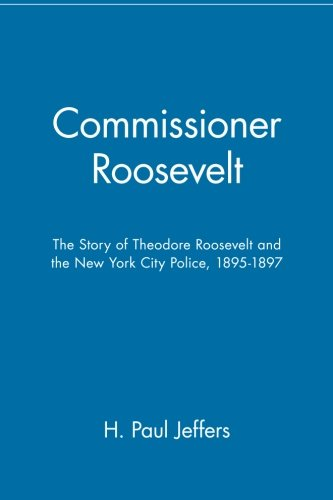9780471145707: Commissioner Roosevelt: The Story of Theodore Roosevelt and the New York City Police, 1895-1897