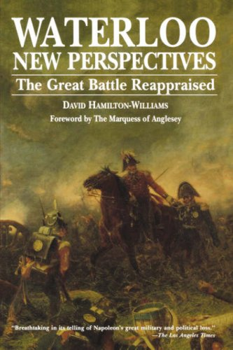 Waterloo: New Perspectives - The Great Battle Reappraised