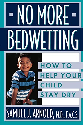 No More Bedwetting: How to Help Your: Samuel J. Arnold