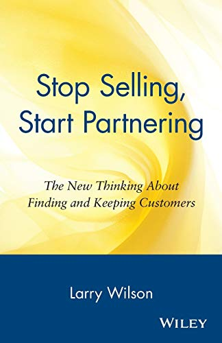 9780471147411: Stop Selling, Start Partnering: The New Thinking about Finding and Keeping Customers