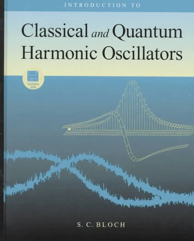 Introduction to Classical and Quantum Harmonic Oscillators: S. C. Bloch