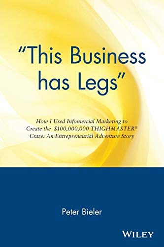 """9780471147497: """"This Business has Legs"""" How I Used Infomercial Marketing to Create the $100,000,000 Thighmaster Craze: An Entrepreneurial Adventure Story: How I Used ... to Create the$100,000,000 ThighMaster Craze"""