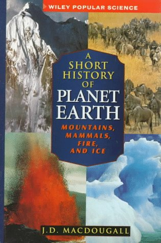 9780471148050: A Short History of Planet Earth: Mountains, Mammals, Fire, and Ice (Wiley Popular Science)