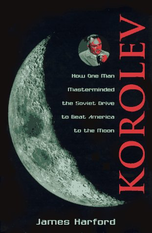 9780471148531: Korolev: How One Man Masterminded the Soviet Drive to Beat the Americans to the Moon