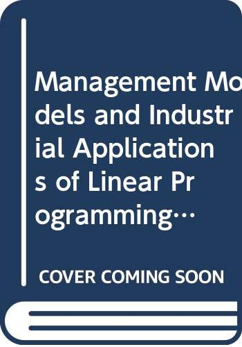 Management Models and Industrial Applications of Linear: A. Charnes, W.W.
