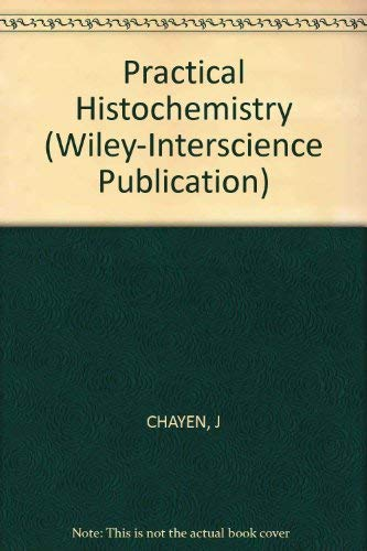 Practical Histochemistry (Wiley-Interscience Publication): Chayen, Joseph, etc.