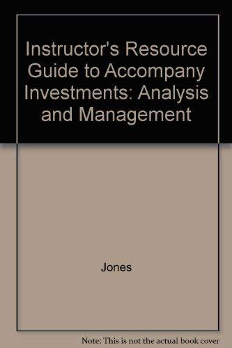 Instructor's Resource Guide to Accompany Investments: Analysis and Management (0471149519) by Jones