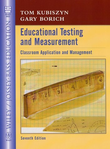 Educational Testing and Measurement, Seventh Edition: Tom Kubiszyn, Gary