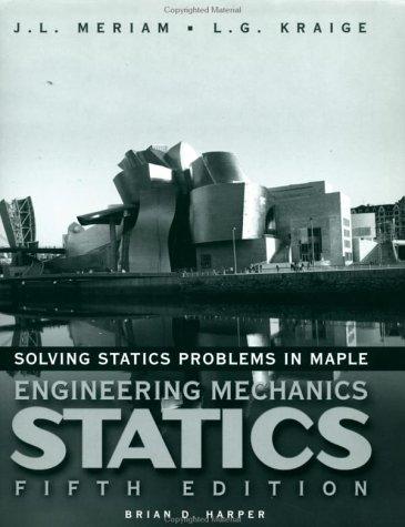 Solving Statics Problems in Maple: A Supplement: J. L. Meriam,
