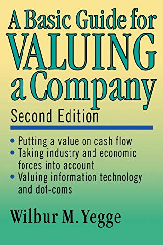 A Basic Guide for Valuing a Company, 2nd Edition: Wilbur M. Yegge