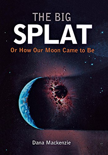 9780471150572: The Big Splat, or How Our Moon Came to Be