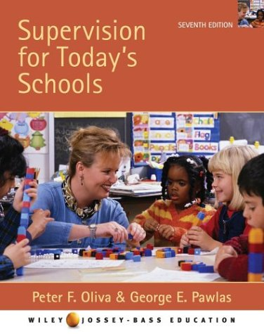 Supervision for Today's Schools, 7th Edition: Peter F. Oliva,