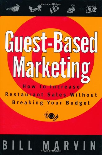Guest-Based Marketing: How to Increase Restaurant Sales Without Breaking Your Budget (047115394X) by Marvin, Bill