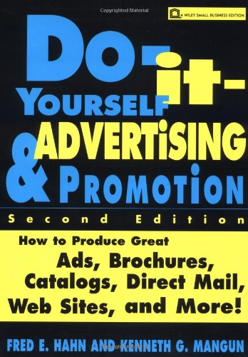 Do-It-Yourself Advertising and Promotion: How to Produce Great Ads, Brochures, Catalogs, Direct ...