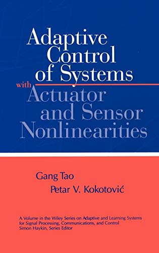 9780471156543: Adaptive Control of Systems with Actuator and Sensor Nonlinearities (Adaptive and Cognitive Dynamic Systems: Signal Processing, Learning, Communications and Control)