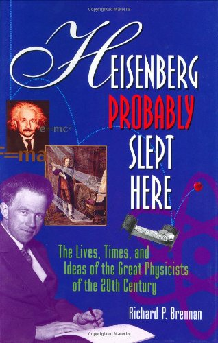 9780471157090: Heisenberg Probably Slept Here: The Lives, Times, and Ideas of the Great Physicists of the 20th Century (Wiley Popular Science)