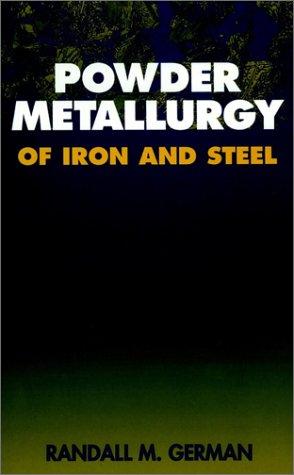 Powder Metallurgy of Iron and Steel: German, Randall M.