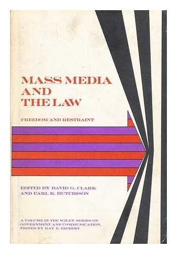 Mass Media and the Law: Freedom and Restraint: Clark, David G. & Earl R. Hutchison, Editors