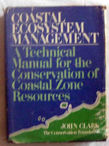 Coastal Ecosystem Management a Technical Manua l for the Conservation of Coastal Zone Resources: ...