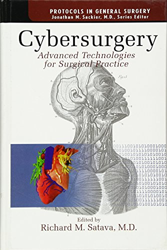 Cybersurgery : Advanced Technologies for Surgical Practice (Protocols in General Surgery Ser., Vol....