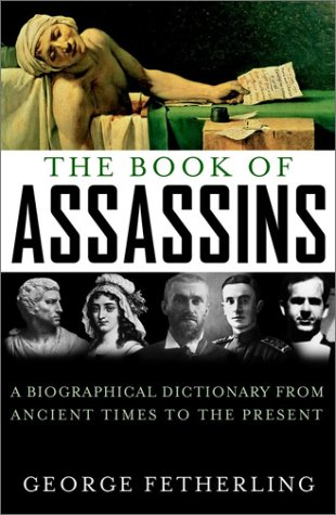 THE BOOK OF ASSASSINS. A Biographical Dictionary from Ancient Times to the Present