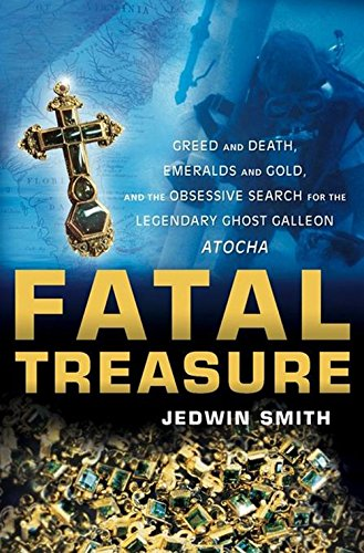 9780471158943: Fatal Treasure: Greed and Death, Emeralds and Gold, and the Obsessive Search for the Legendary Ghost Galleon Atocha