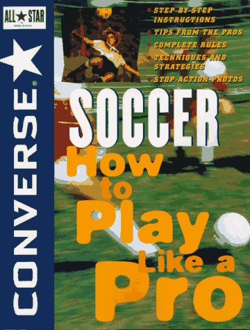 9780471159926: Converse All Star Soccer: How to Play Like a Pro