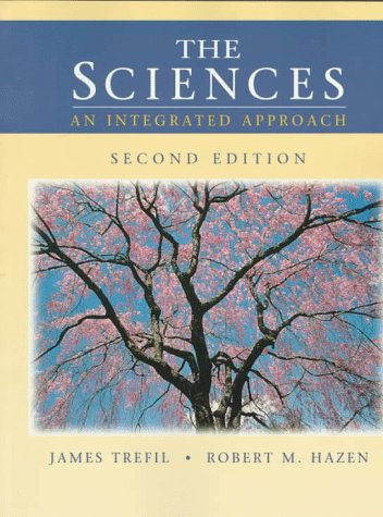 The Sciences: An Integrated Approach, 2nd Edition: James Trefil, Robert