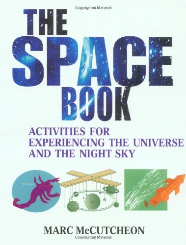 The Space Book: Activities for Experiencing the Universe and the Night Sky (9780471161424) by Marc McCutcheon