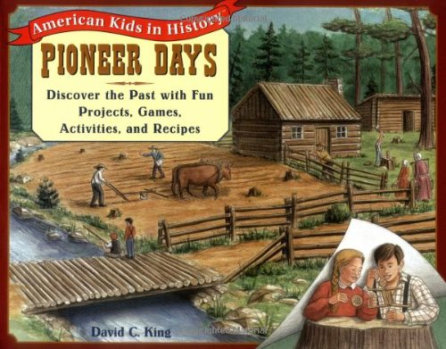 9780471161691: Pioneer Days: Discover the Past with Fun Projects, Games, Activities and Recipes (American Kids in History Series)