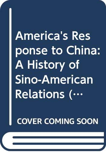 9780471163350: America's Response to China: A History of Sino-American Relations (America & the World)