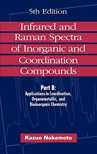 9780471163923: Infrared and Raman Spectra of Inorganic and Coordination Compounds, Part B: Applications in Coordination, Organometallic, and Bioinorganic Chemistry, 5th Edition