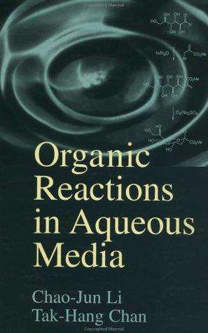 Organic Reactions in Aqueous Media: Chao-Jun Li, Tak-Hang