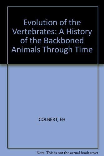 Evolution of the Vertebrates: A History of: COLBERT, EH