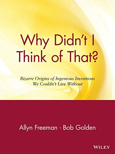 9780471165118: Why Didn't I Think of That? Bizarre Origins of Ingenious Inventions We Couldn't Live Without