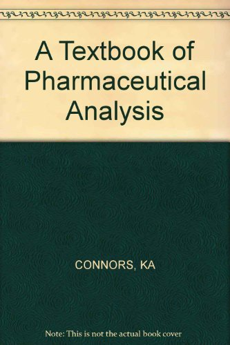 A Textbook of Pharmaceutical Analysis: Connors, Kenneth A.
