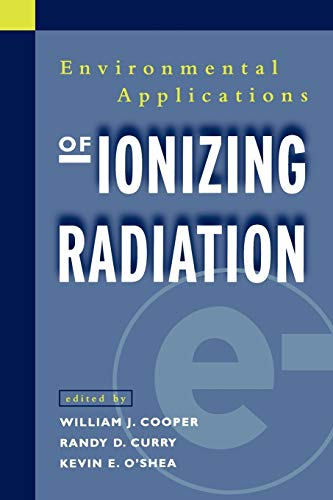 Environmental Applications of Ionizing Radiation: Editor-William J. Cooper;