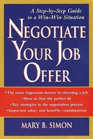 Negotiate Your Job Offer : A Step-by-Step Guide to a Win-Win Situation: Mary B. Simon