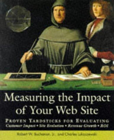 Measuring the Impact of Your Web Site: Buchanan, Robert W., Lukaszewski, Charles
