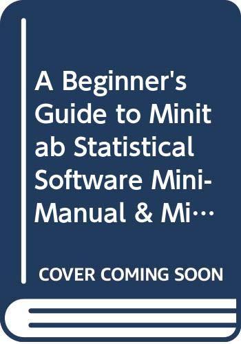 A Beginner's Guide to Minitab Statistical Software Mini-Manual & Minitab for Windows D3 2e...