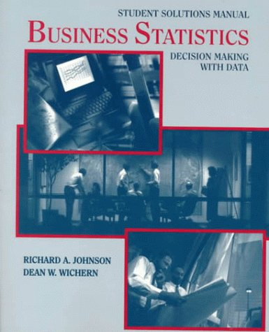 Business Statistics, Student Solutions Manual: Decision Making: Richard A. Johnson,