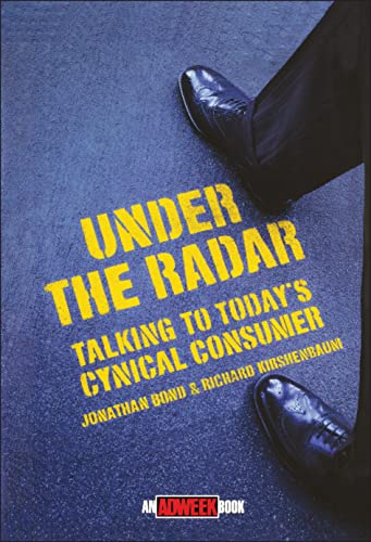 Under the Radar: Talking to Today s Cynical Consumer (Hardback): Jonathan Bond, Richard Kirshenbaum