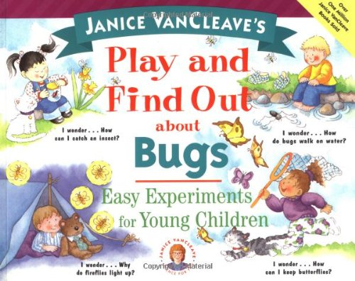 Janice VanCleave's Play and Find Out About Bugs: Easy Experiments for Young Children (Play and...